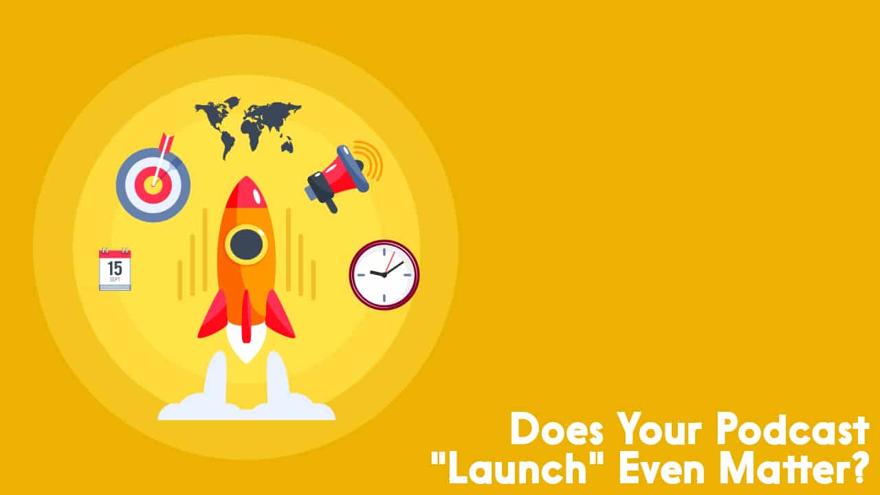 does your podcast launch matter