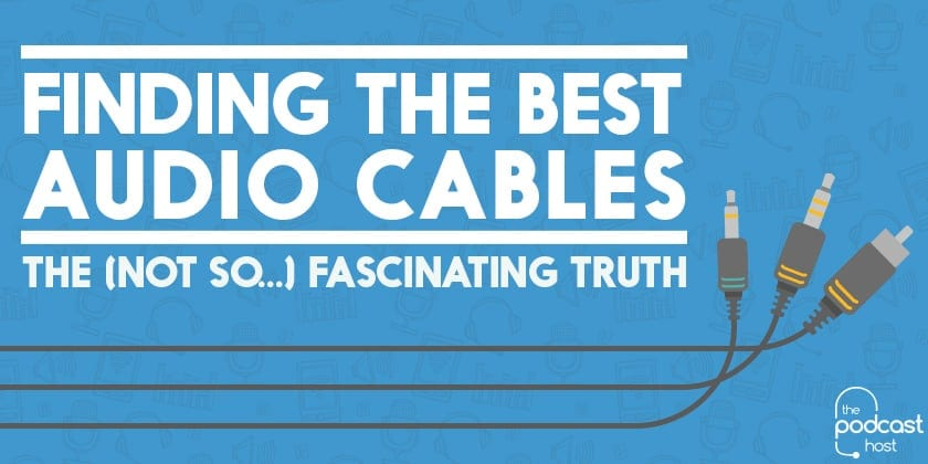 Finding The Best Audio Cables: The (Not So...) Fascinating Truth