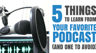 Five Things to Learn From Your Favorite Podcast