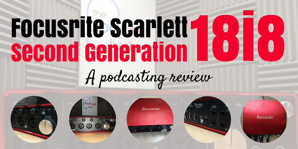 Focusrite Scarlett 18i8 Second Generation – A Podcasting Review