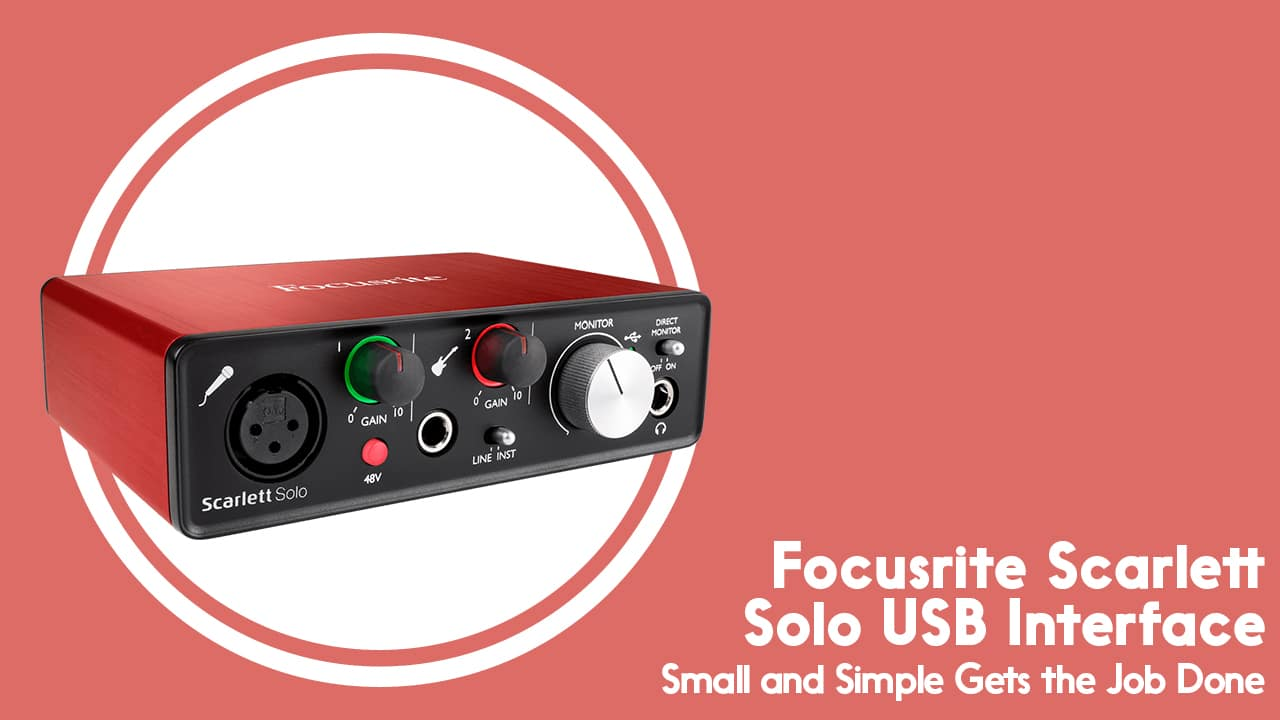 Focusrite Scarlett Solo Review & Sound Samples: Small, Simple USB Interface