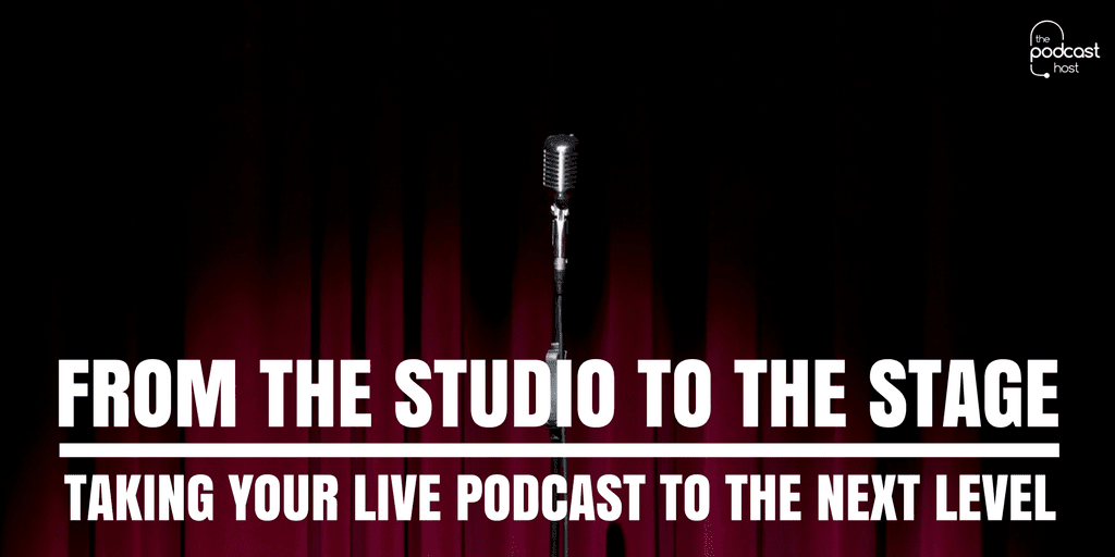 From The Studio to The Stage- Taking Your Live Podcast to The Next Level