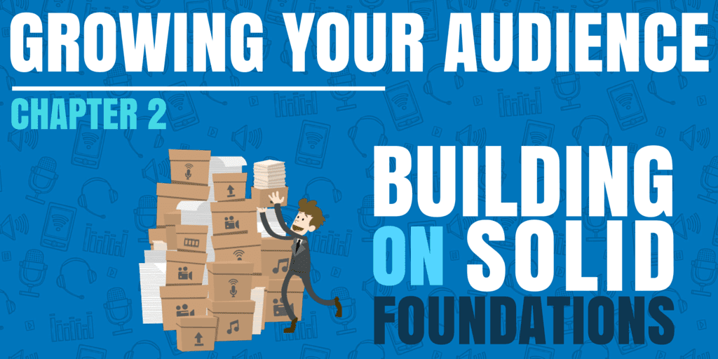 Building on Solid Foundations | Growing Your Audience #2