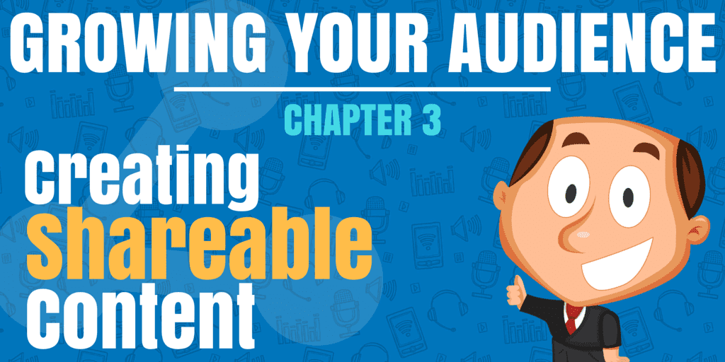 Growing Your Audience - Chapter 3 - Creating Shareable Content
