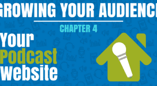 Growing Your Audience - Chapter 4 - Your Podcast Website