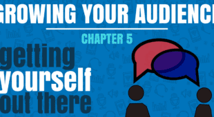 Growing Your Audience - Chapter 5 - Getting yourself out there