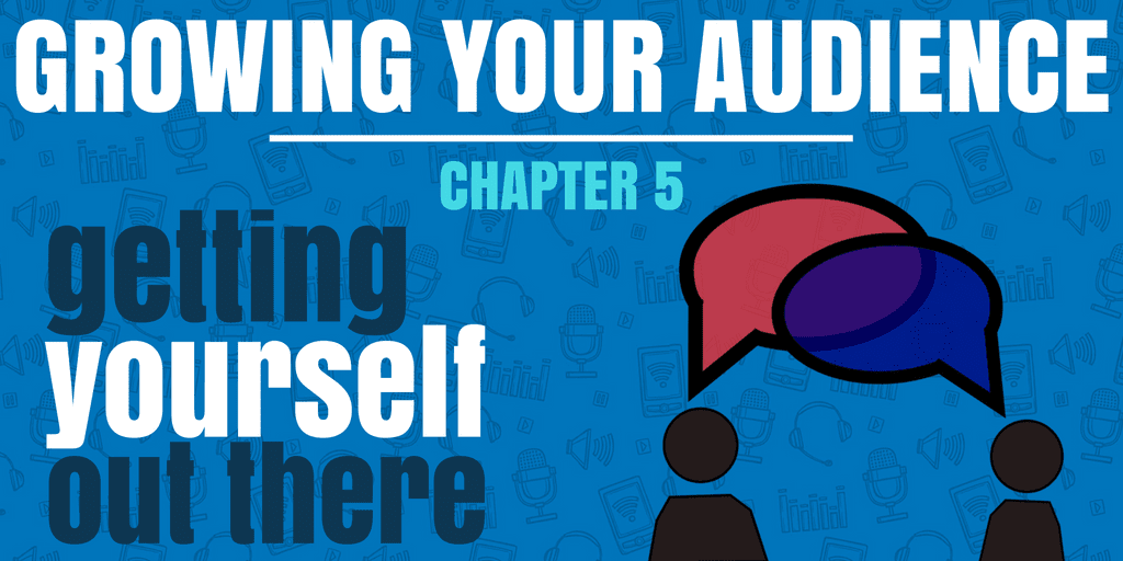 Getting Yourself Out There | Growing Your Audience #5