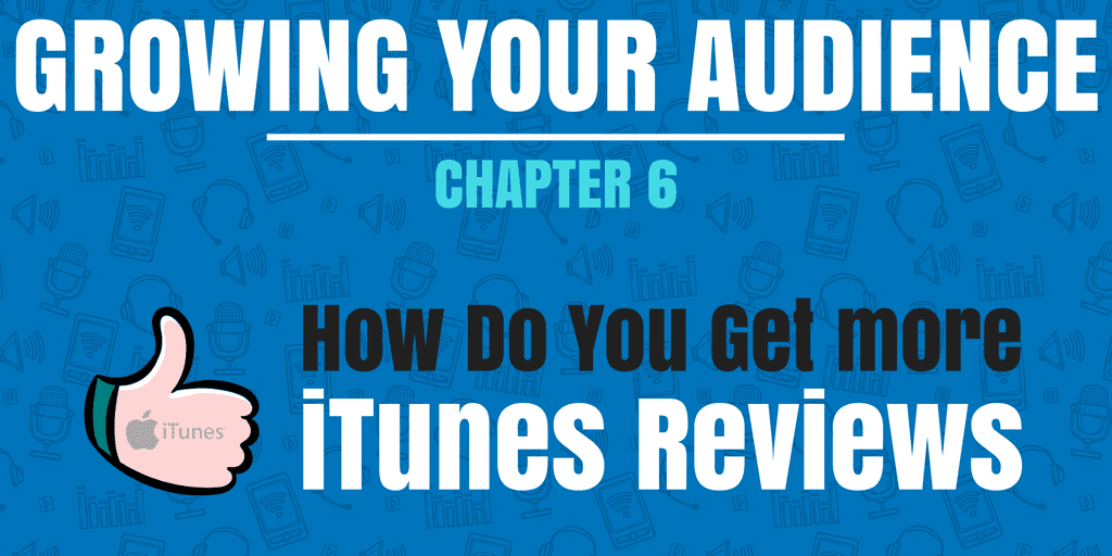 How Do You Get More iTunes Reviews? | Growing Your Audience #6