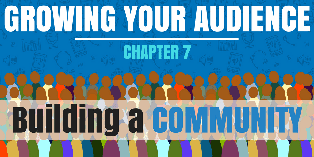 Growing Your Audience - Chapter 7 - Building a Community