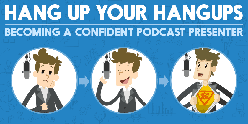 Hang up Your Hangups- Becoming a Confident Podcast Presenter-Series Intro
