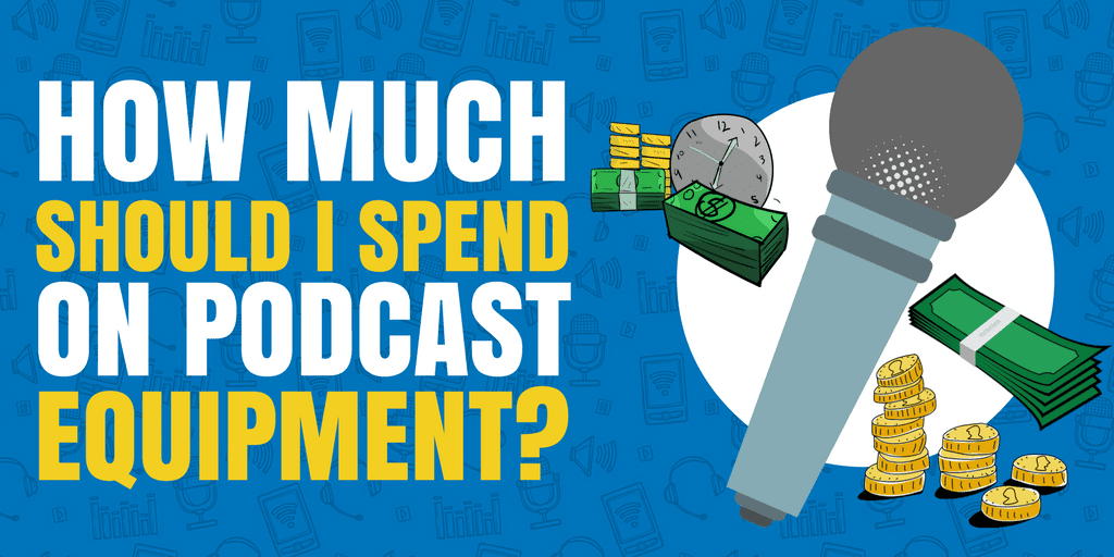 How Much SHould I Spend On Podcast Equipment
