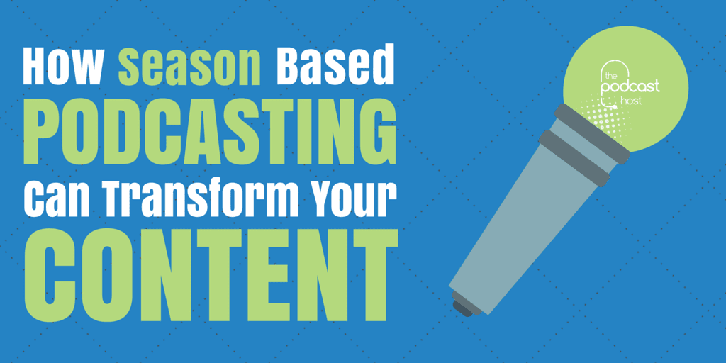 How Season Based Podcasting Can Transform Your Content