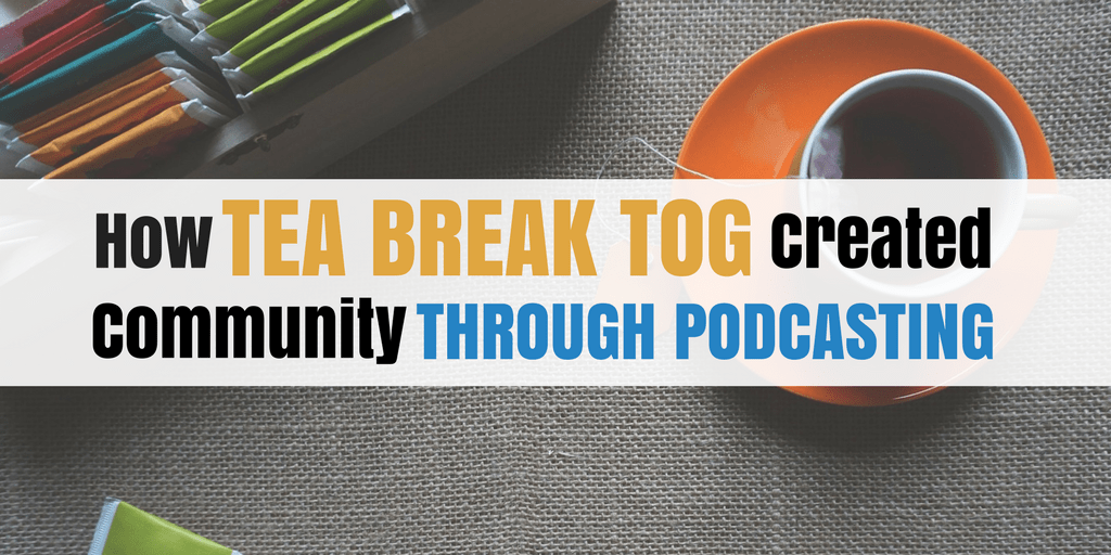 How Tea Break Tog Created Community (and a Business) Through Podcasting