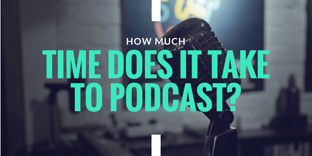 How much time does it take to podcast