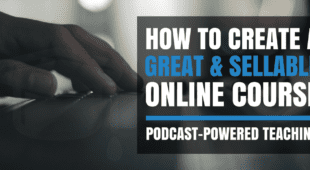 How to Create a Great & Sellable Online Course