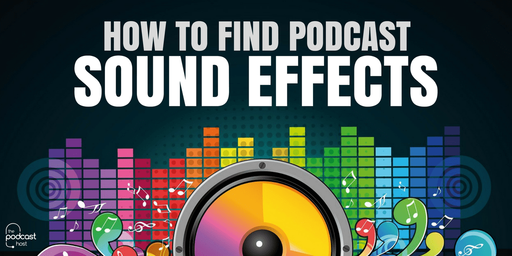 How to Find Podcast Sound Effects