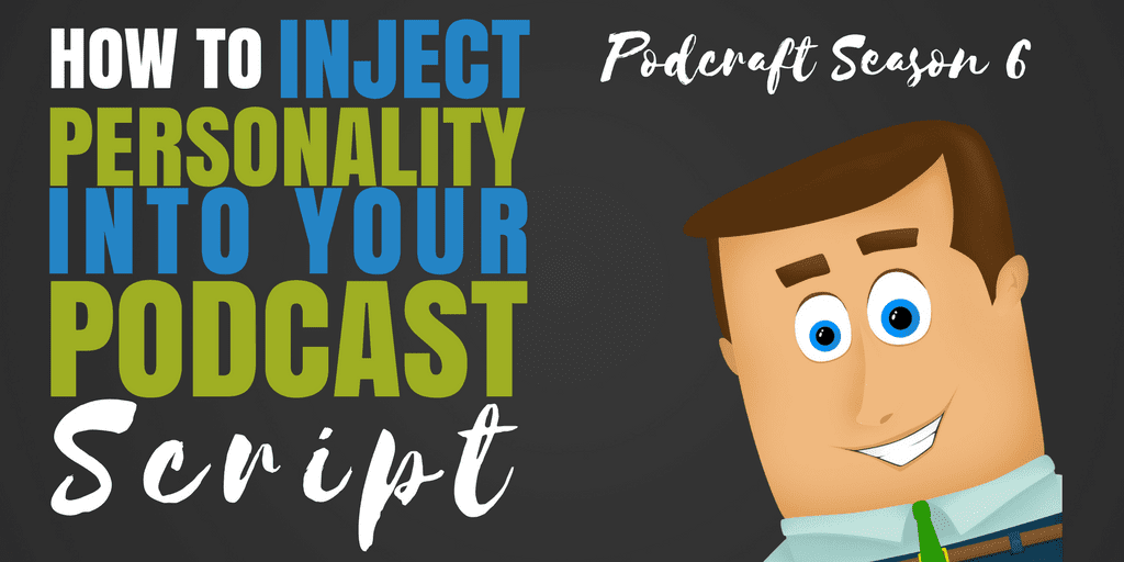 Podcraft Season 6 Episode 3 How to Inject Personality into your Podcast Script