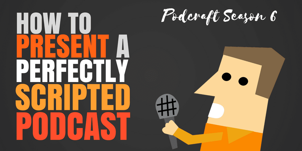 How to Present a Perfectly Scripted Podcast | Podcraft Podcast S6E6