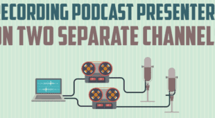 How to Record Podcast Presenters on Separate Channels