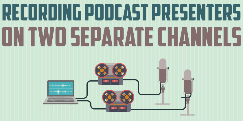 How to Record Podcast Presenters on Separate Channels?