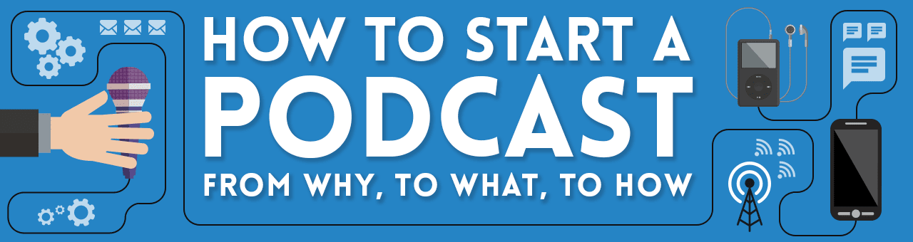 How to Start a Podcast: Every Single Step