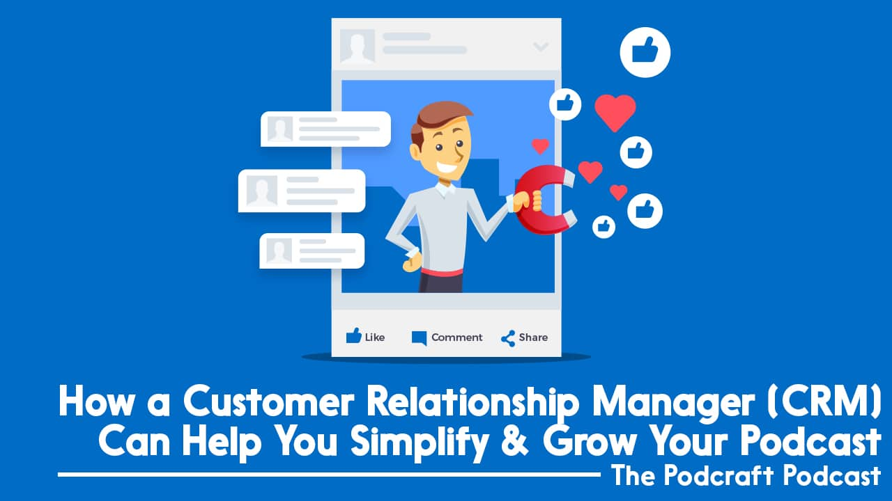 How a Customer Relationship Manager (CRM) Can Help You Simplify & Grow Your Podcast | The Podcraft Podcast