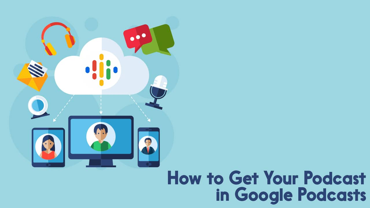 How to Get Your Podcast into Google Podcasts