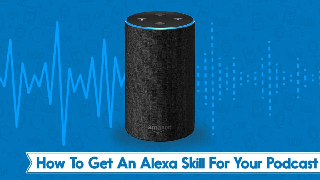 How To Get An Alexa Skill For Your Podcast