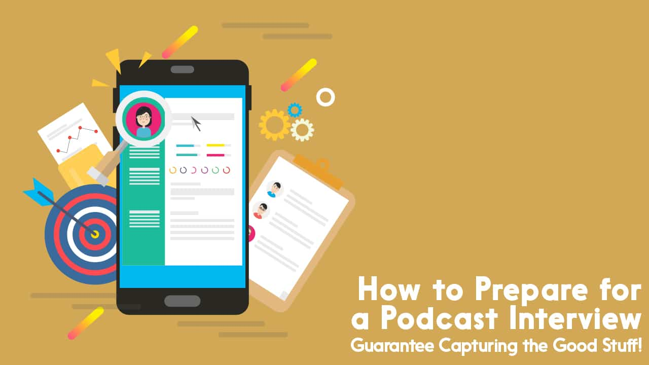 How to Prepare for a Podcast Interview: Guarantee Capturing the Good Stuff!