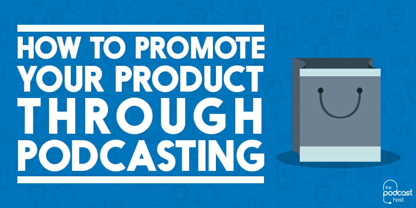Promote your product through podcasting