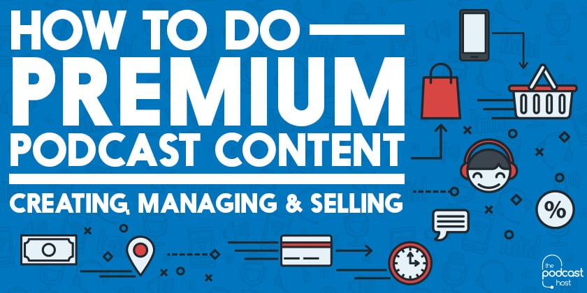 How to do premium podcast content