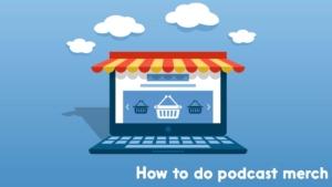 make money with a podcast through merch