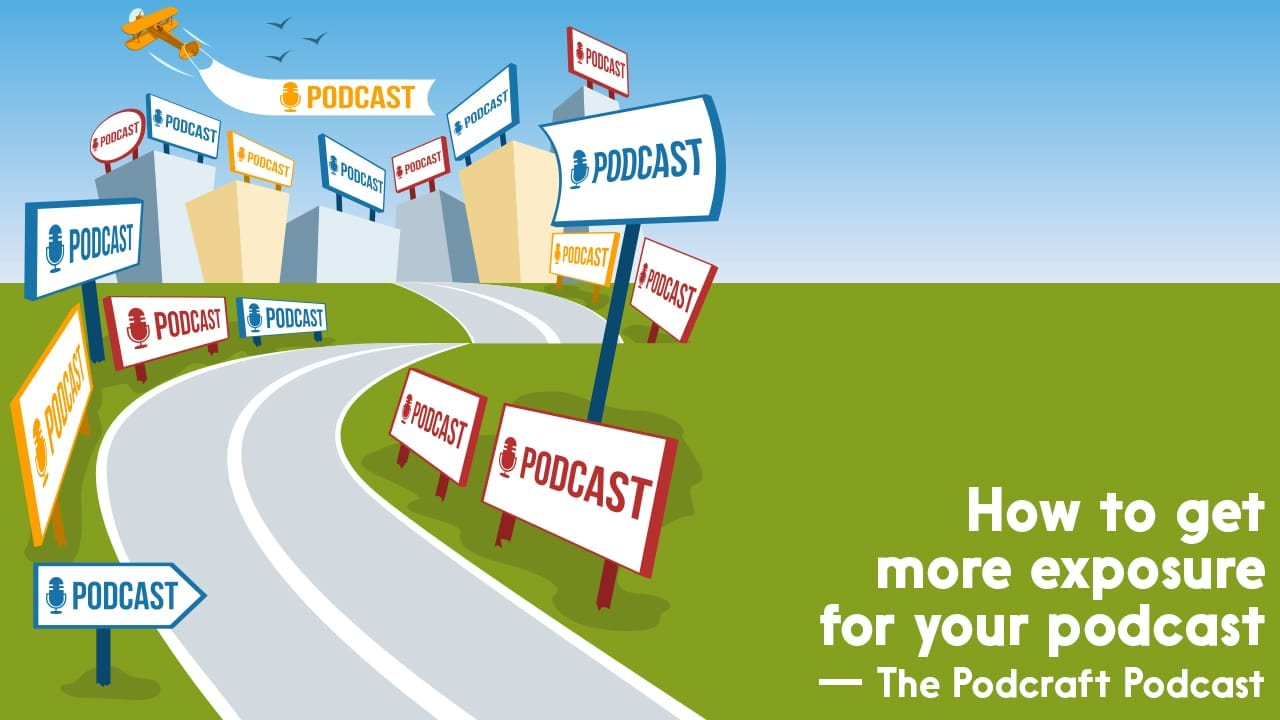 How to Get More Exposure for Your Podcast | The Podcraft Podcast