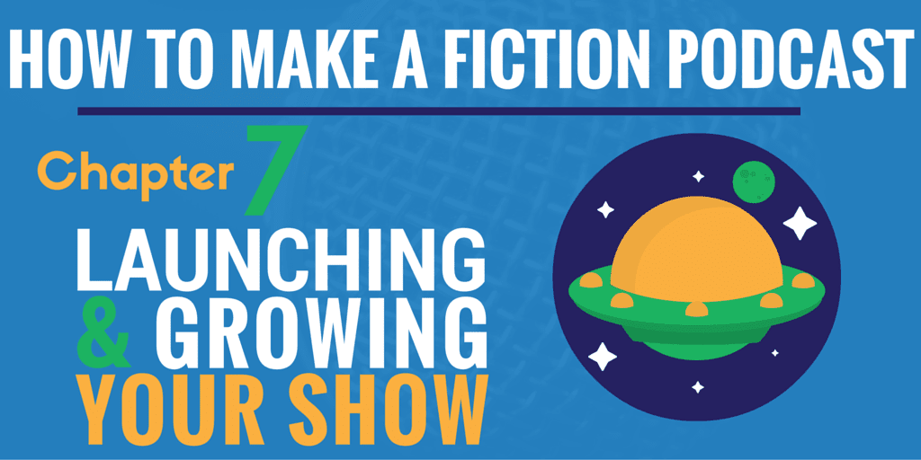 Launching & Growing Your Show - how to make a fiction podcast