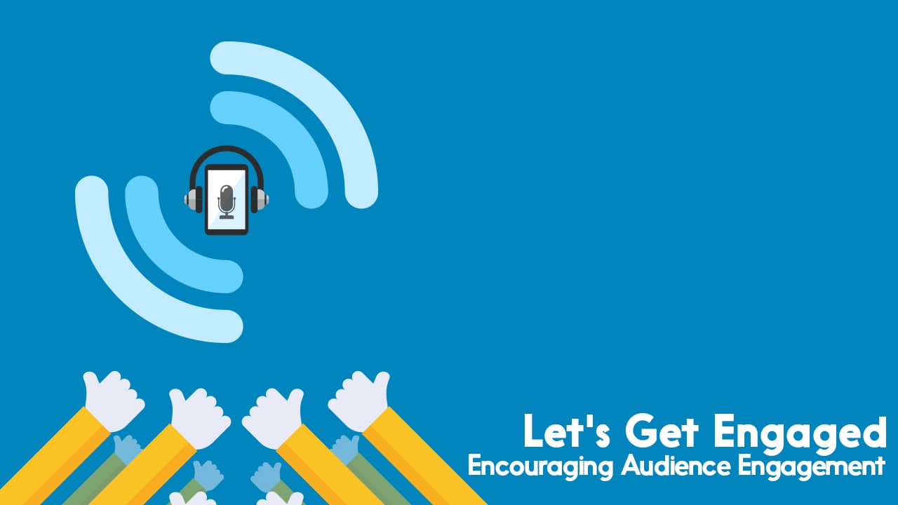 Let's Get Engaged | Encouraging Audience Engagement