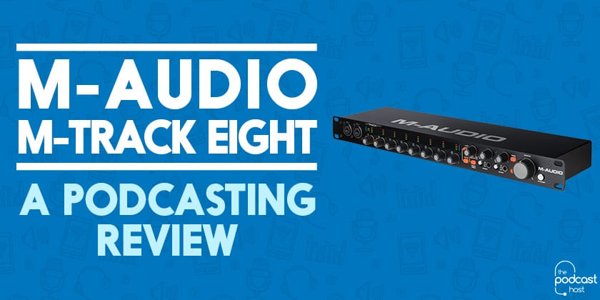 M-Audio M-Track Eight Review: Recording a Multiple Track Show