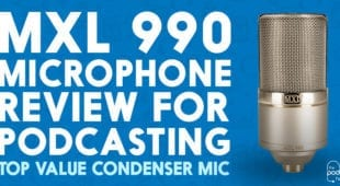 MXL 990 Microphone Review for Podcasting: Top Value Condenser Mic