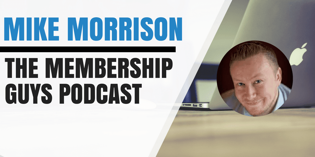 Mike Morrison of The Membership Guys Podcast