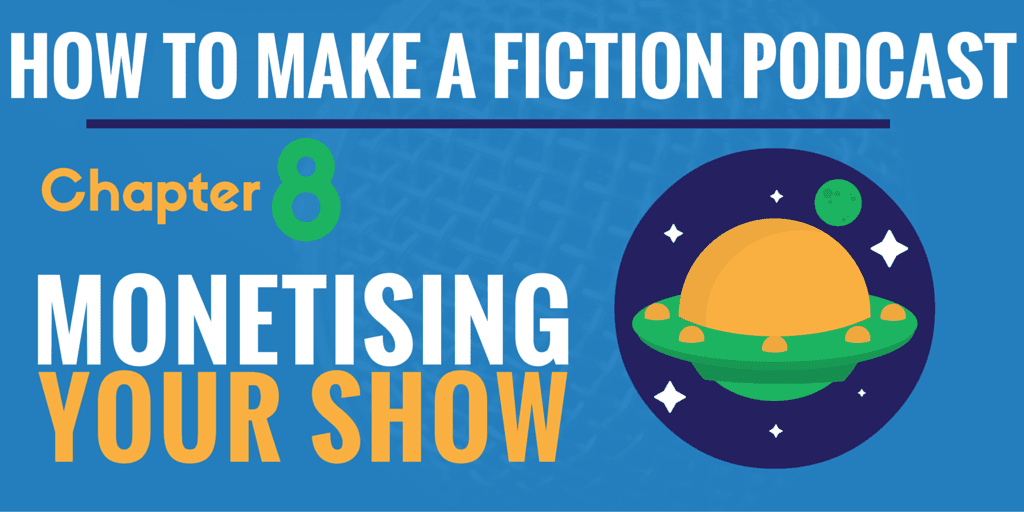 monetising your audio drama - how to make a fiction podcast