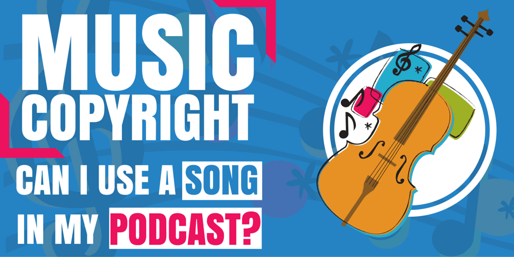 Music Copyright - Can I use a Song in my Podcast-