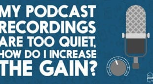 My-Podcast-Recordings-are-Too-Quiet,-How-Do-I-Increase-the-Gain