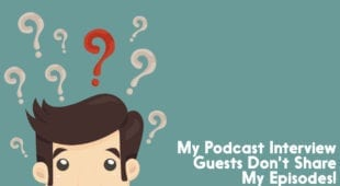 podcast interview guests don't share my episodes