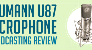 Neumann U87 Microphone - A Podcasting Review
