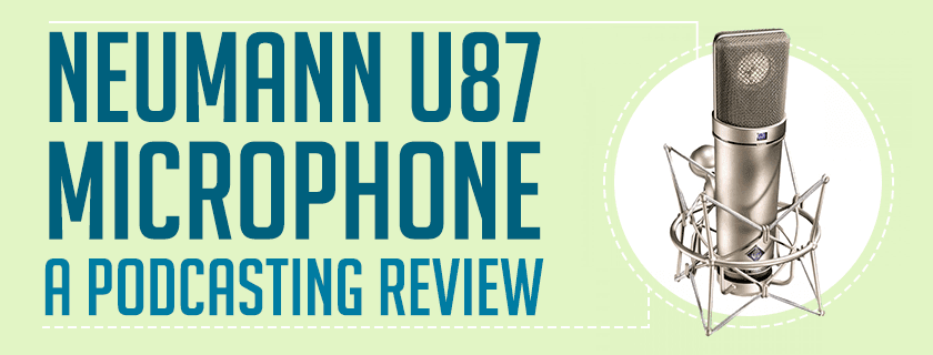 Neumann U87 Microphone – A Podcasting Review