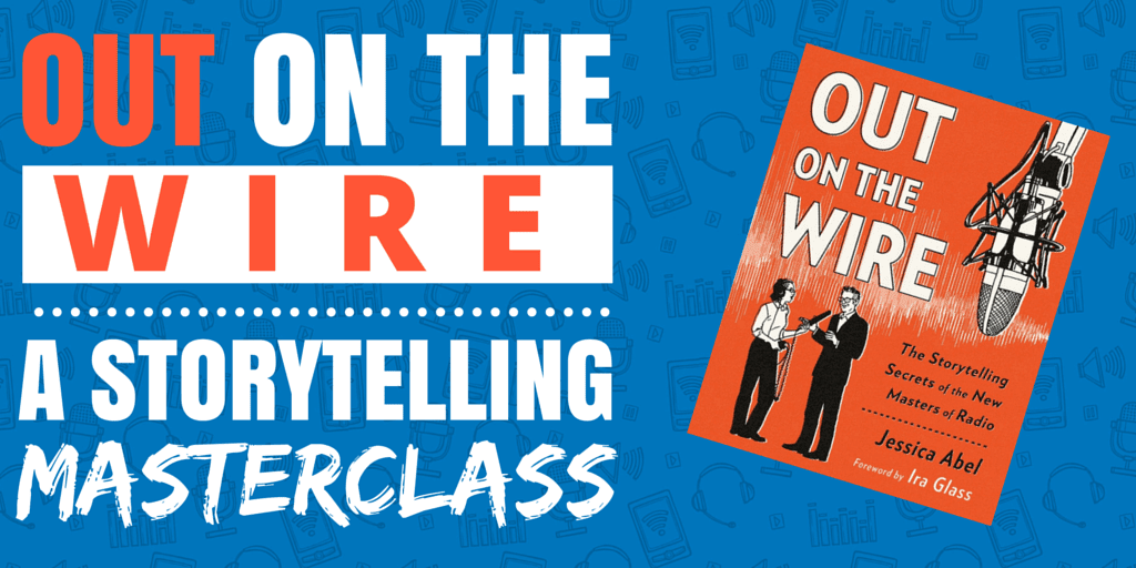 Out on the Wire - A Storytelling Masterclass