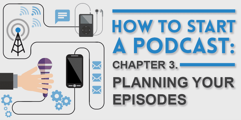 How to start a podcast: Planning Your Episodes