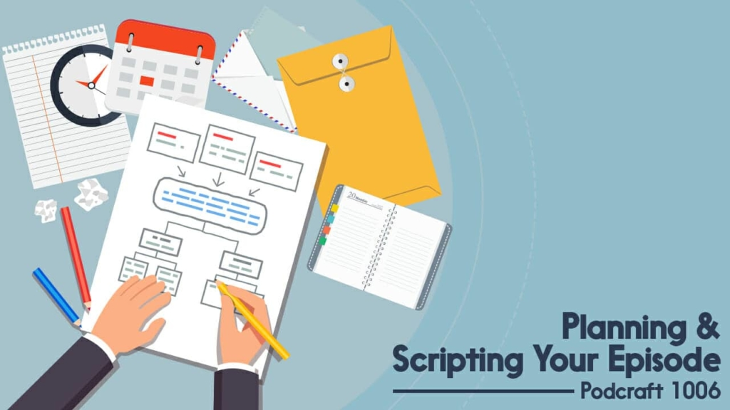 Planning and Scripting before you record a podcast