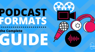 Podcast Formats - the Complete Guide
