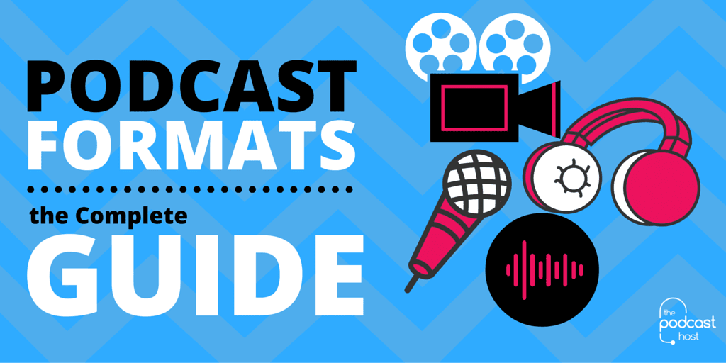 Podcast Formats: the Complete Guide