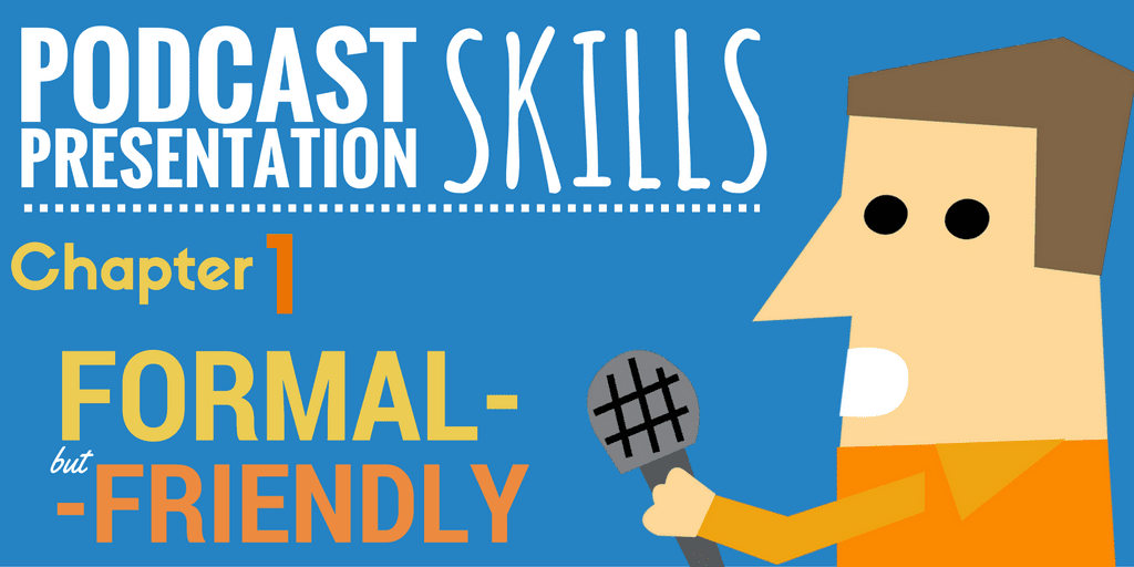 Formal but Friendly | Podcast Presentation Skills #1